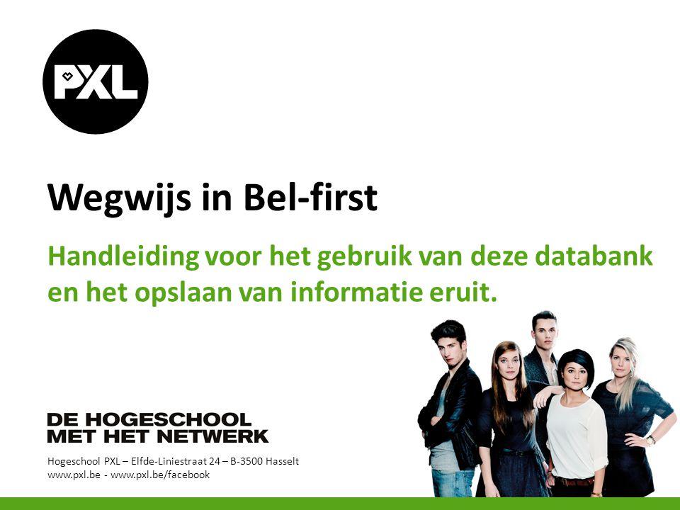 Hogeschool PXL – Elfde-Liniestraat 24 – B-3500 Hasselt www.pxl.be - www.pxl.be/facebook Wegwijs in Bel-first Handleiding voor het gebruik van deze dat