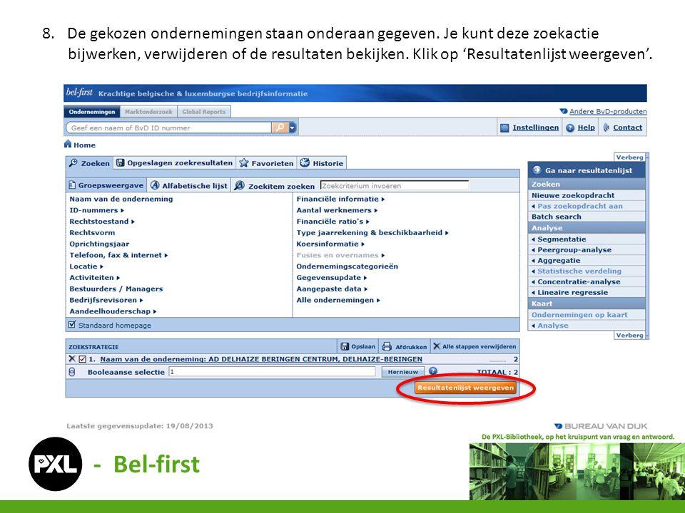 - Bel-first 8. De gekozen ondernemingen staan onderaan gegeven. Je kunt deze zoekactie bijwerken, verwijderen of de resultaten bekijken. Klik op 'Resu