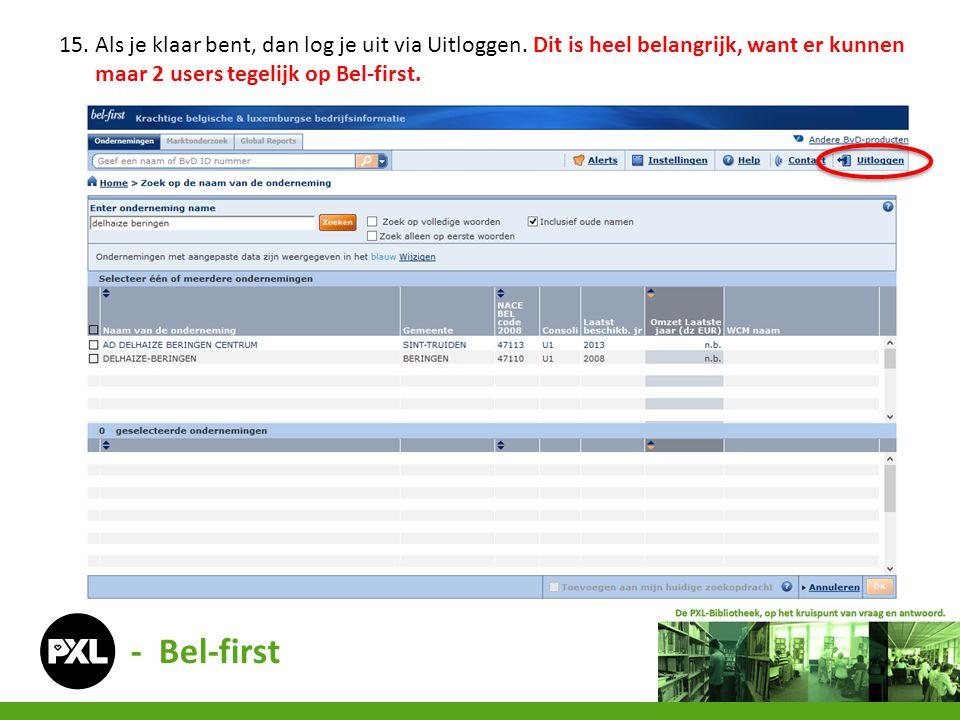 - Bel-first 15. Als je klaar bent, dan log je uit via Uitloggen. Dit is heel belangrijk, want er kunnen maar 2 users tegelijk op Bel-first.