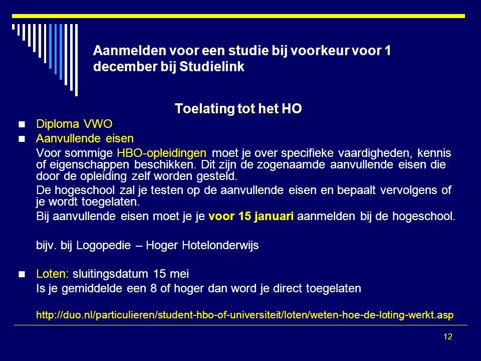 12 Aanmelden voor een studie bij voorkeur voor 1 december bij Studielink Toelating tot het HO Diploma VWO Aanvullende eisen Voor sommige HBO-opleidingen moet je over specifieke vaardigheden, kennis of eigenschappen beschikken.
