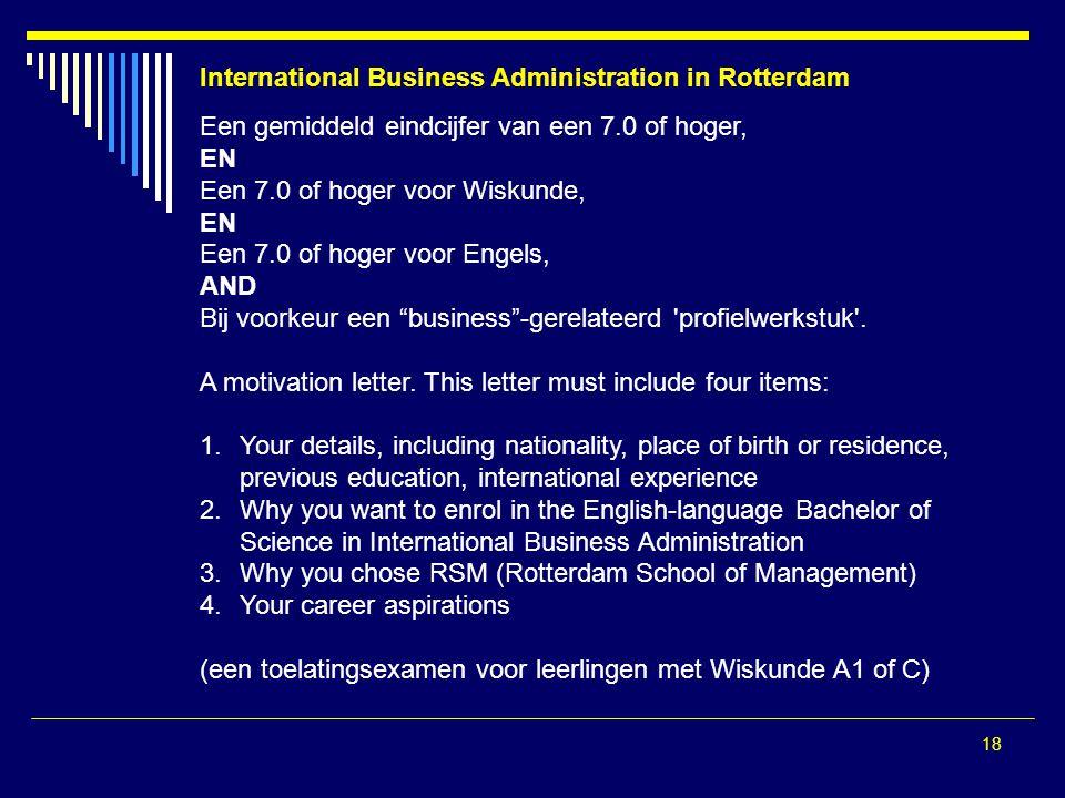 18 Een gemiddeld eindcijfer van een 7.0 of hoger, EN Een 7.0 of hoger voor Wiskunde, EN Een 7.0 of hoger voor Engels, AND Bij voorkeur een business -gerelateerd profielwerkstuk .