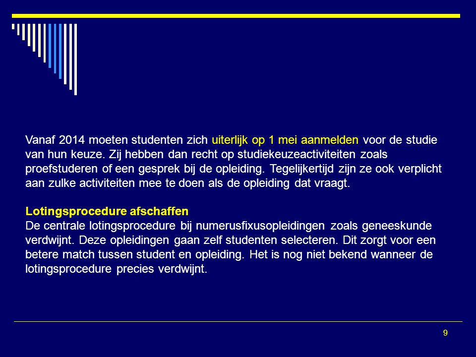 9 Vanaf 2014 moeten studenten zich uiterlijk op 1 mei aanmelden voor de studie van hun keuze.