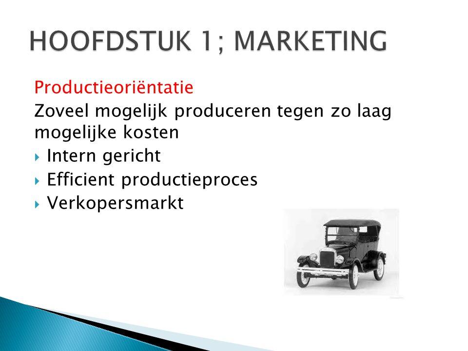 Productieoriëntatie Zoveel mogelijk produceren tegen zo laag mogelijke kosten  Intern gericht  Efficient productieproces  Verkopersmarkt