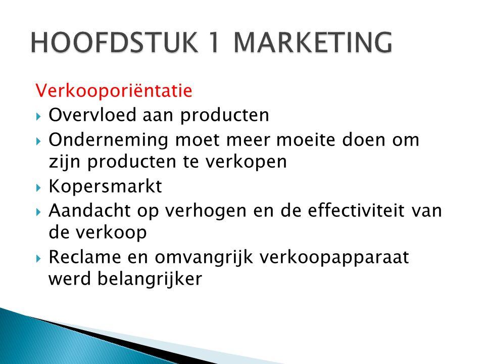 Verkooporiëntatie  Overvloed aan producten  Onderneming moet meer moeite doen om zijn producten te verkopen  Kopersmarkt  Aandacht op verhogen en de effectiviteit van de verkoop  Reclame en omvangrijk verkoopapparaat werd belangrijker
