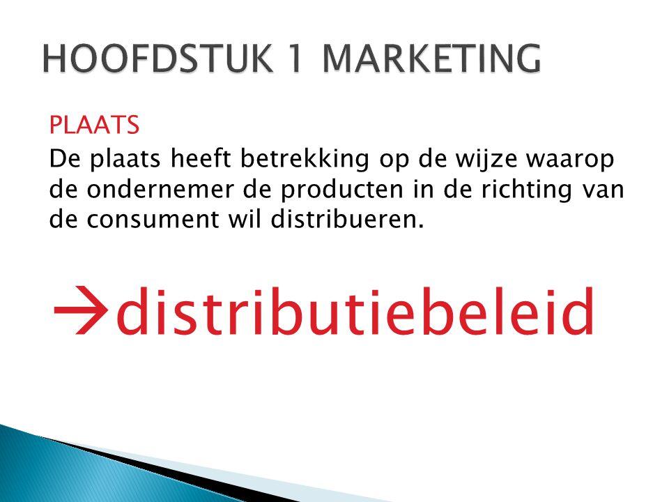 PLAATS De plaats heeft betrekking op de wijze waarop de ondernemer de producten in de richting van de consument wil distribueren.