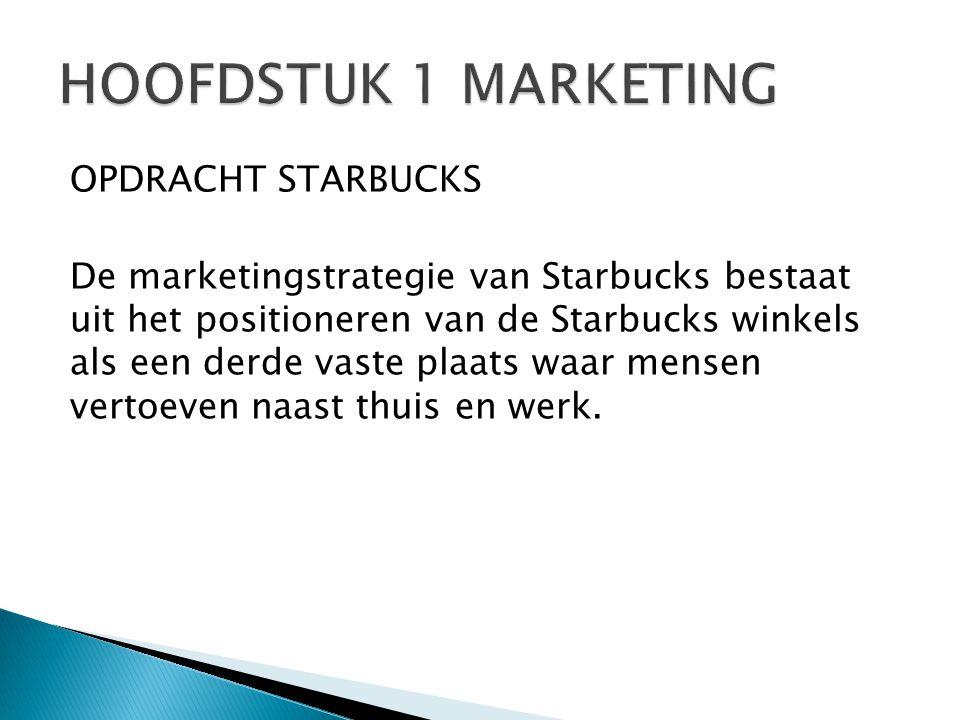 OPDRACHT STARBUCKS De marketingstrategie van Starbucks bestaat uit het positioneren van de Starbucks winkels als een derde vaste plaats waar mensen vertoeven naast thuis en werk.