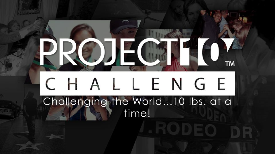 Challenging the World…10 lbs. at a time!
