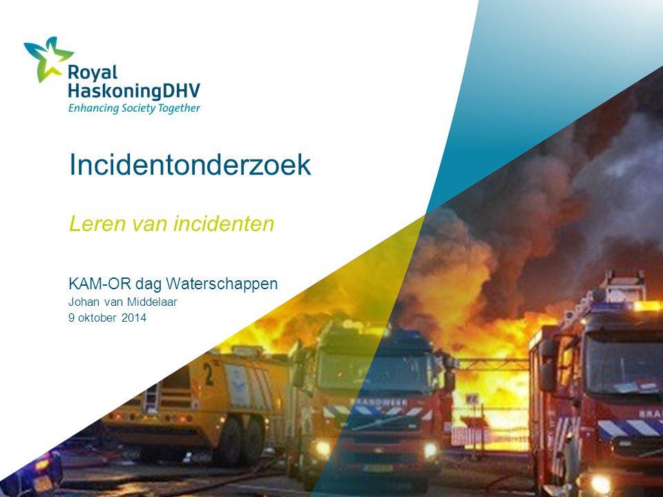 Incidentonderzoek Leren van incidenten KAM-OR dag Waterschappen Johan van Middelaar 9 oktober 2014