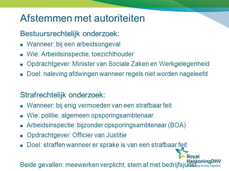 Afstemmen met autoriteiten Bestuursrechtelijk onderzoek: Wanneer: bij een arbeidsongeval Wie: Arbeidsinspectie, toezichthouder Opdrachtgever: Minister
