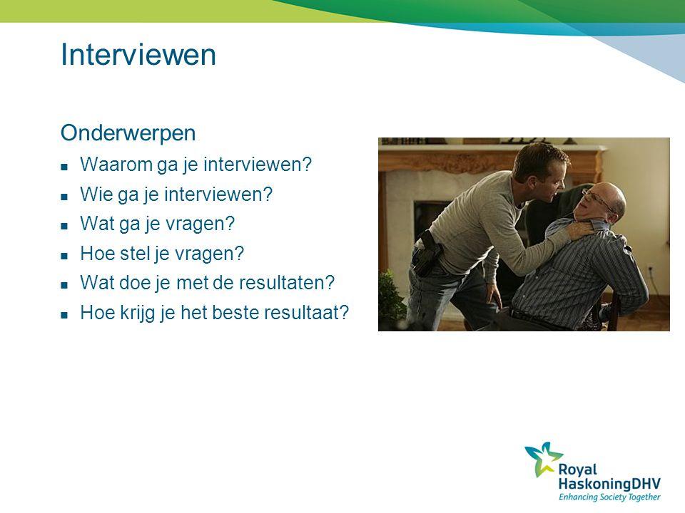 Interviewen Onderwerpen Waarom ga je interviewen? Wie ga je interviewen? Wat ga je vragen? Hoe stel je vragen? Wat doe je met de resultaten? Hoe krijg