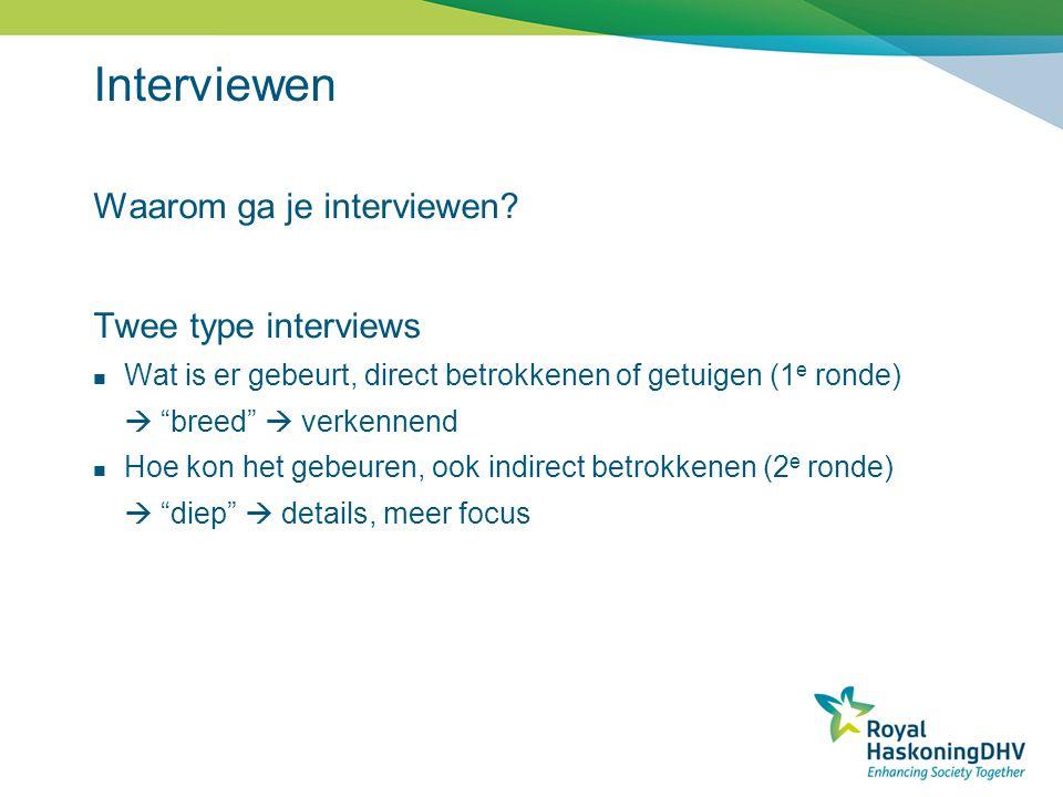 """Interviewen Waarom ga je interviewen? Twee type interviews Wat is er gebeurt, direct betrokkenen of getuigen (1 e ronde)  """"breed""""  verkennend Hoe ko"""