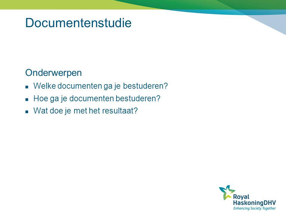 Documentenstudie Onderwerpen Welke documenten ga je bestuderen? Hoe ga je documenten bestuderen? Wat doe je met het resultaat?