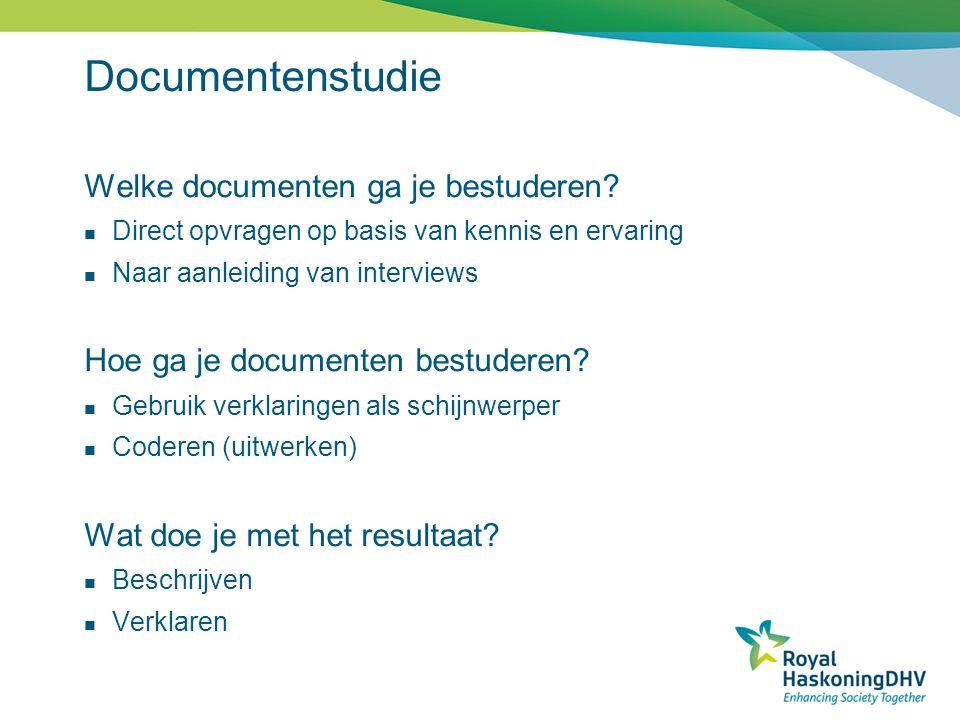 Documentenstudie Welke documenten ga je bestuderen? Direct opvragen op basis van kennis en ervaring Naar aanleiding van interviews Hoe ga je documente