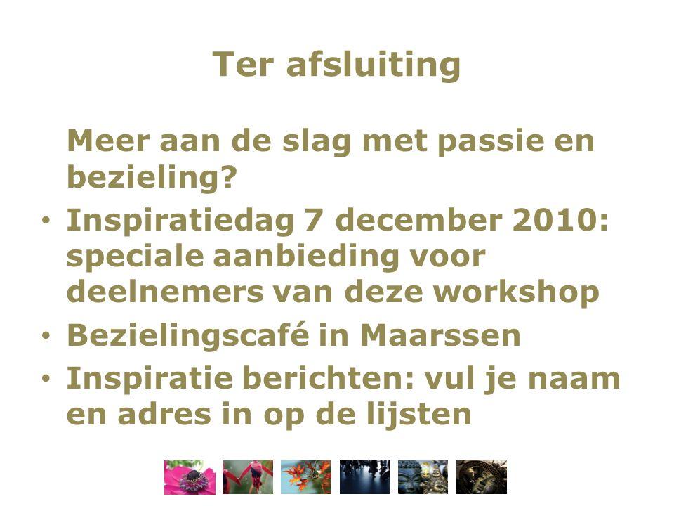 Ter afsluiting Meer aan de slag met passie en bezieling? Inspiratiedag 7 december 2010: speciale aanbieding voor deelnemers van deze workshop Bezielin
