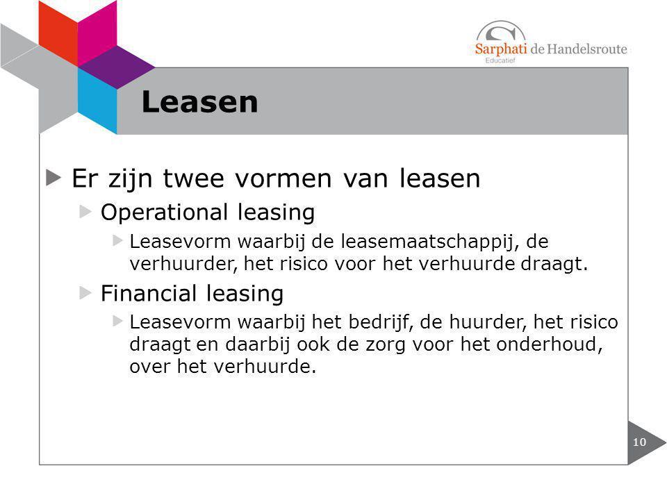 Er zijn twee vormen van leasen Operational leasing Leasevorm waarbij de leasemaatschappij, de verhuurder, het risico voor het verhuurde draagt. Financ