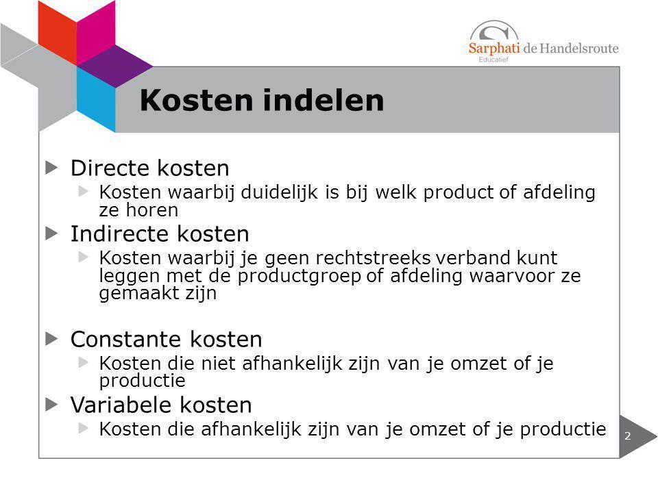 Directe kosten Kosten waarbij duidelijk is bij welk product of afdeling ze horen Indirecte kosten Kosten waarbij je geen rechtstreeks verband kunt leg