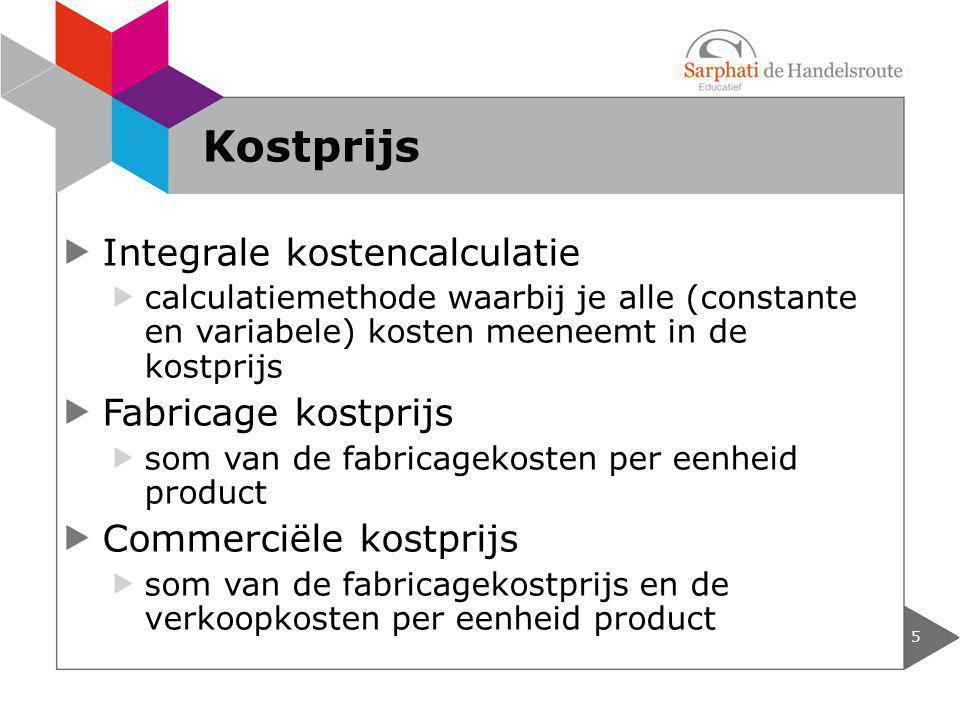 Integrale kostencalculatie calculatiemethode waarbij je alle (constante en variabele) kosten meeneemt in de kostprijs Fabricage kostprijs som van de f