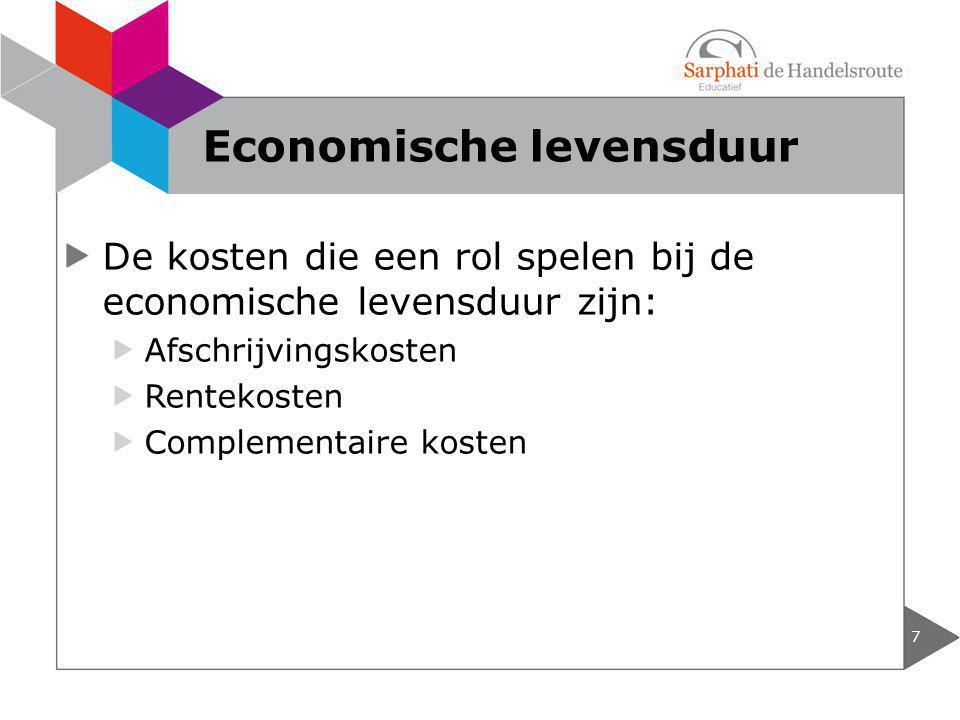 De kosten die een rol spelen bij de economische levensduur zijn: Afschrijvingskosten Rentekosten Complementaire kosten 7 Economische levensduur