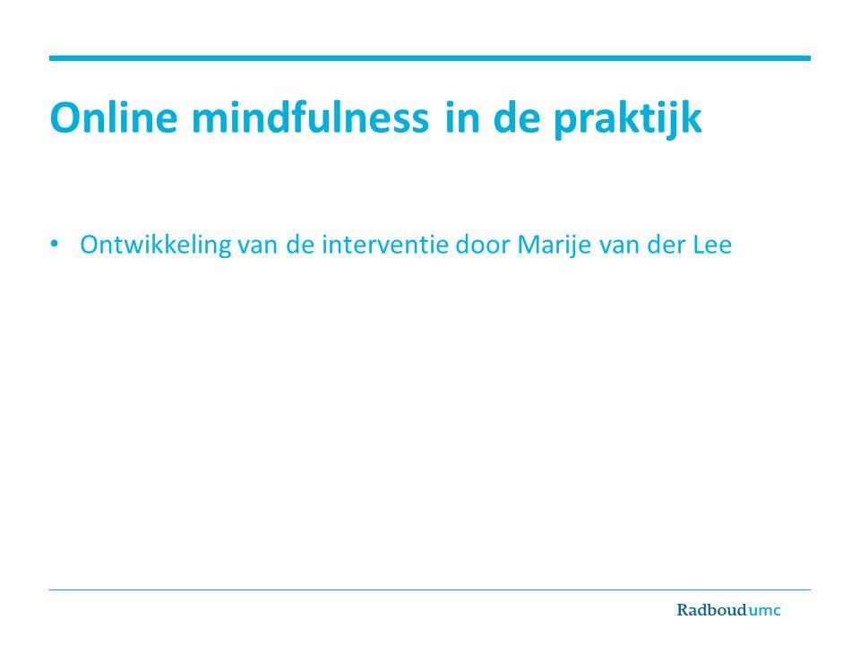 Online mindfulness in de praktijk Ontwikkeling van de interventie door Marije van der Lee