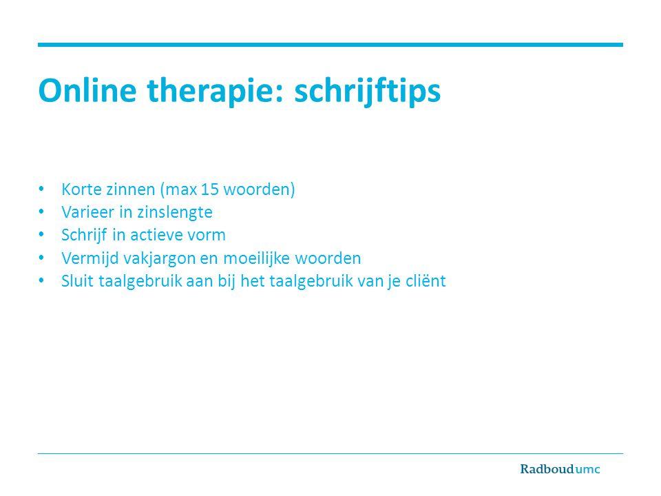 Online therapie: schrijftips Korte zinnen (max 15 woorden) Varieer in zinslengte Schrijf in actieve vorm Vermijd vakjargon en moeilijke woorden Sluit