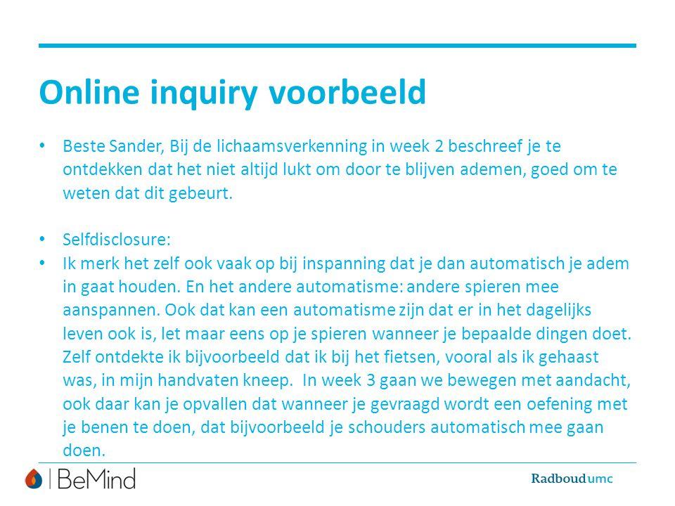 Online inquiry voorbeeld Beste Sander, Bij de lichaamsverkenning in week 2 beschreef je te ontdekken dat het niet altijd lukt om door te blijven ademen, goed om te weten dat dit gebeurt.
