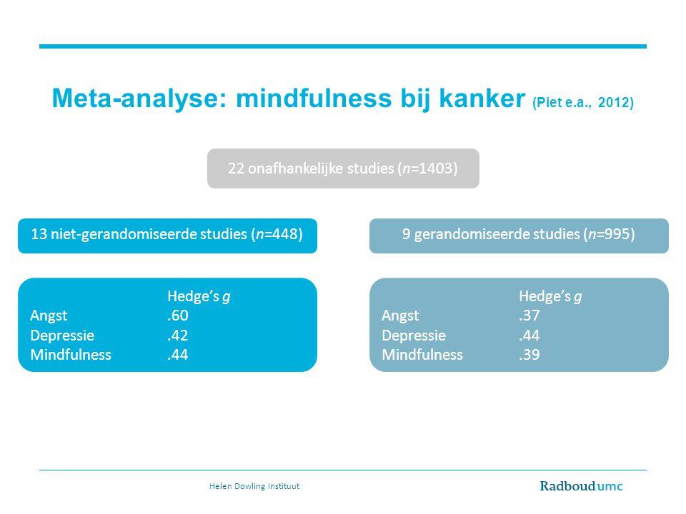 Meta-analyse: mindfulness bij kanker (Piet e.a., 2012) 22 onafhankelijke studies (n=1403) 9 gerandomiseerde studies (n=995)13 niet-gerandomiseerde stu