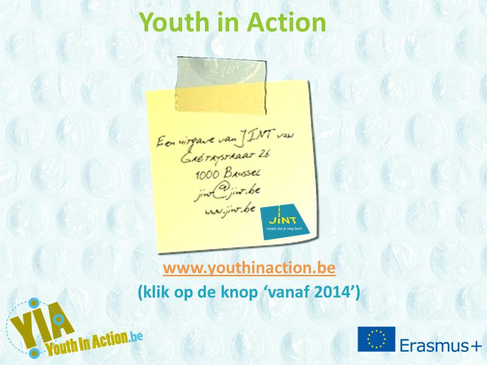 Youth in Action www.youthinaction.be (klik op de knop 'vanaf 2014')