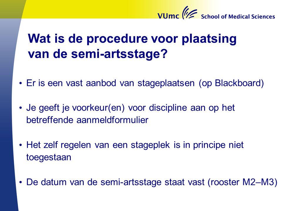 Wat is de procedure voor plaatsing van de semi-artsstage? Er is een vast aanbod van stageplaatsen (op Blackboard) Je geeft je voorkeur(en) voor discip