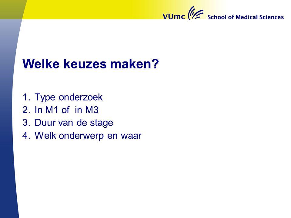 Welke keuzes maken? 1.Type onderzoek 2.In M1 of in M3 3.Duur van de stage 4.Welk onderwerp en waar