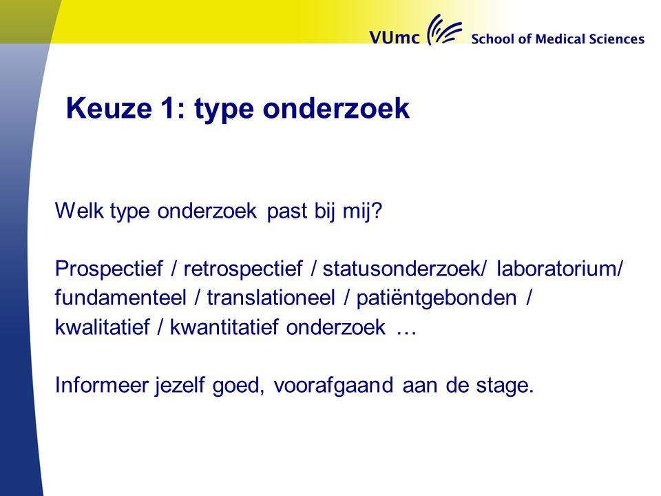 Keuze 1: type onderzoek Welk type onderzoek past bij mij? Prospectief / retrospectief / statusonderzoek/ laboratorium/ fundamenteel / translationeel /