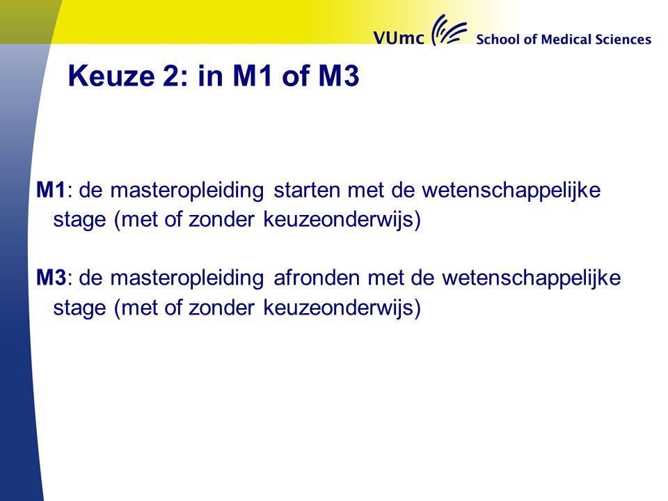 Keuze 2: in M1 of M3 M1: de masteropleiding starten met de wetenschappelijke stage (met of zonder keuzeonderwijs) M3: de masteropleiding afronden met