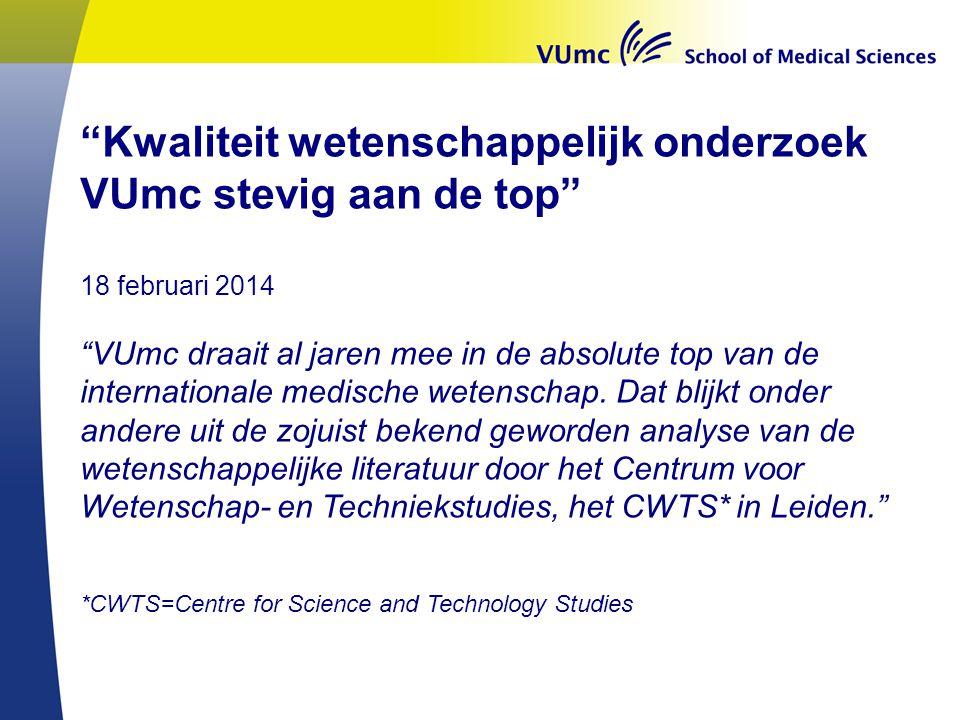 """""""Kwaliteit wetenschappelijk onderzoek VUmc stevig aan de top"""" 18 februari 2014 """"VUmc draait al jaren mee in de absolute top van de internationale medi"""
