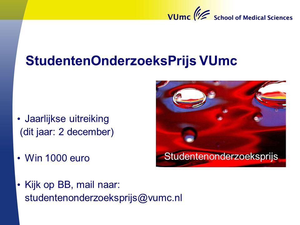 StudentenOnderzoeksPrijs VUmc Jaarlijkse uitreiking (dit jaar: 2 december) Win 1000 euro Kijk op BB, mail naar: studentenonderzoeksprijs@vumc.nl Stude