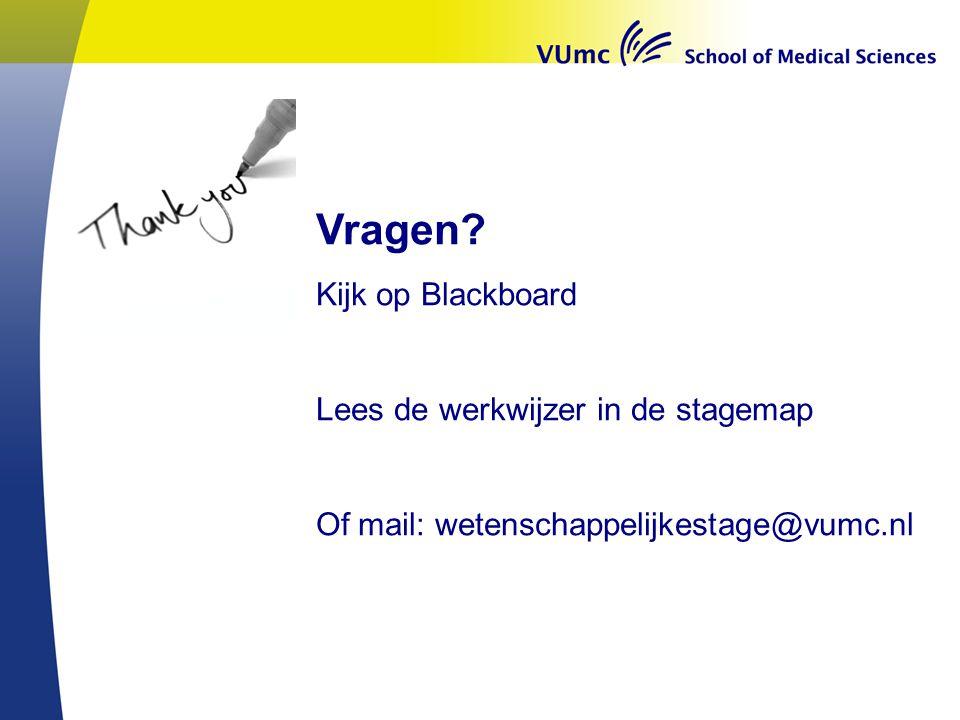 Vragen? Kijk op Blackboard Lees de werkwijzer in de stagemap Of mail: wetenschappelijkestage@vumc.nl