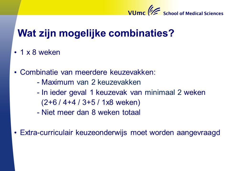 Wat zijn mogelijke combinaties? 1 x 8 weken Combinatie van meerdere keuzevakken: - Maximum van 2 keuzevakken - In ieder geval 1 keuzevak van minimaal