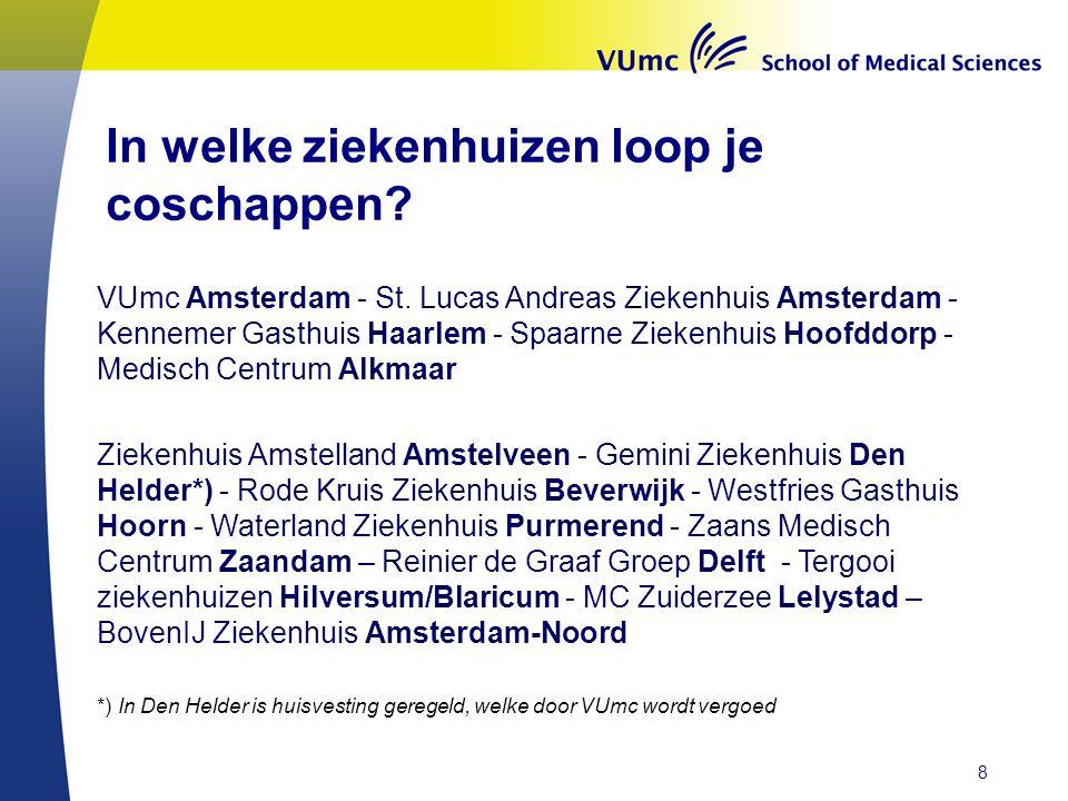 In welke ziekenhuizen loop je coschappen? VUmc Amsterdam - St. Lucas Andreas Ziekenhuis Amsterdam - Kennemer Gasthuis Haarlem - Spaarne Ziekenhuis Hoo