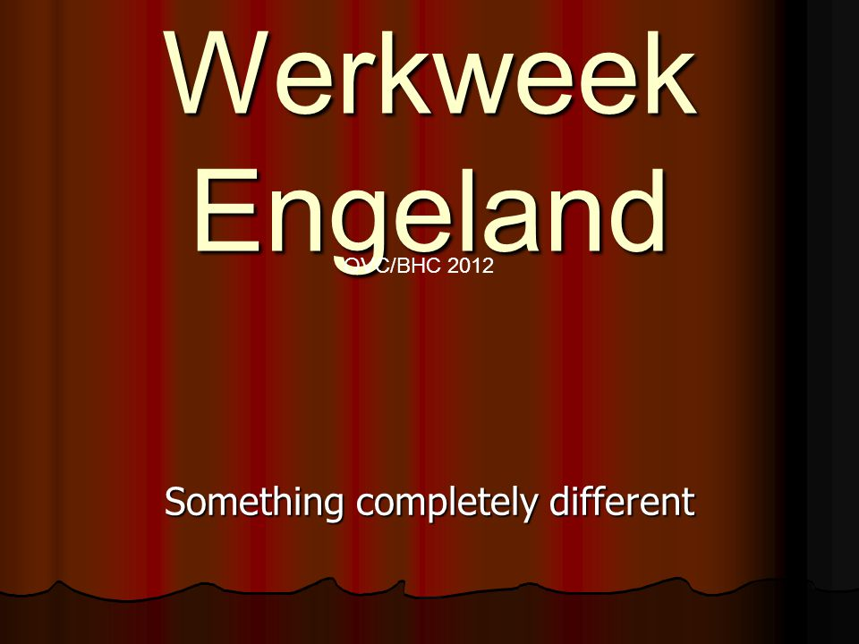 Werkweek Engeland Something completely different OVC/BHC 2012