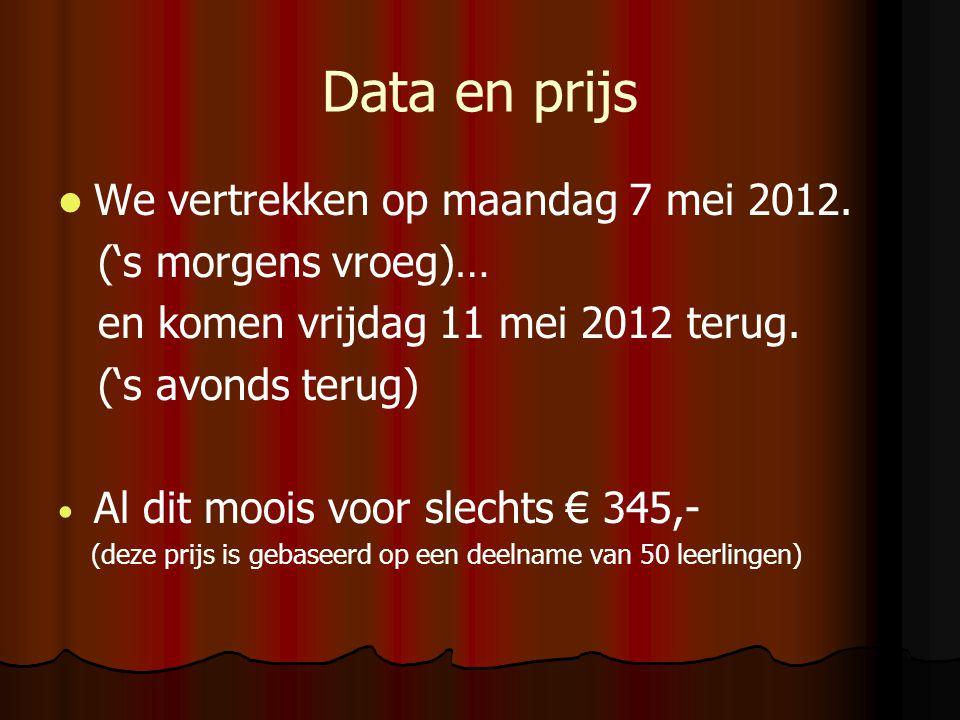 Data en prijs We vertrekken op maandag 7 mei 2012. ('s morgens vroeg)… en komen vrijdag 11 mei 2012 terug. ('s avonds terug) Al dit moois voor slechts