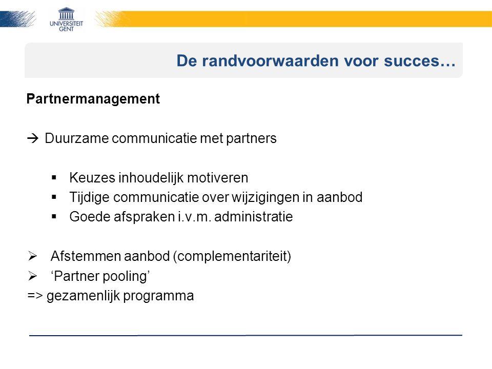 De randvoorwaarden voor succes… Partnermanagement  Duurzame communicatie met partners  Keuzes inhoudelijk motiveren  Tijdige communicatie over wijzigingen in aanbod  Goede afspraken i.v.m.