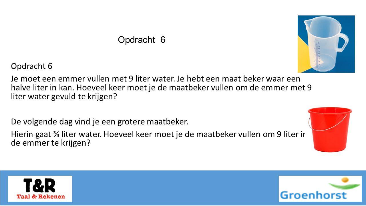 Opdracht 6 Je moet een emmer vullen met 9 liter water.