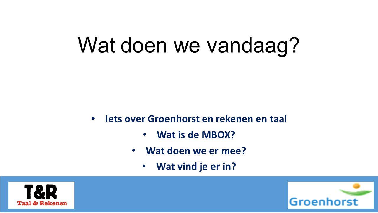 Wat doen we vandaag. Iets over Groenhorst en rekenen en taal Wat is de MBOX.