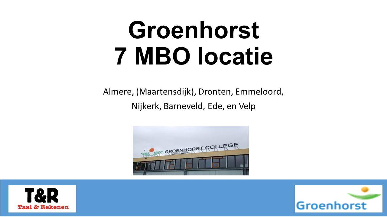 Groenhorst 7 MBO locatie Almere, (Maartensdijk), Dronten, Emmeloord, Nijkerk, Barneveld, Ede, en Velp