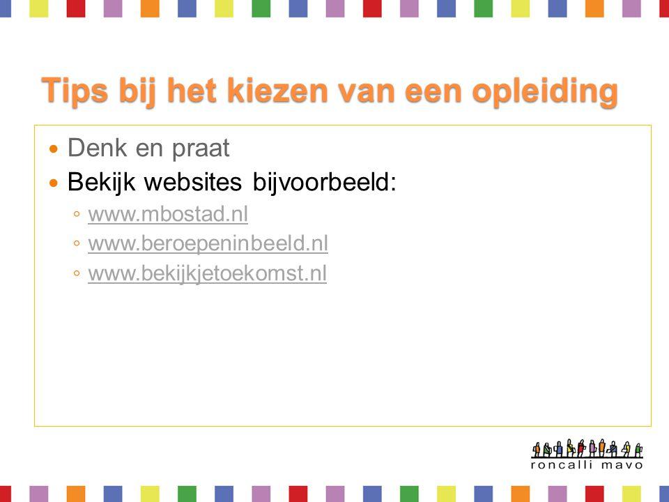 Tips bij het kiezen van een opleiding Denk en praat Bekijk websites bijvoorbeeld: ◦ www.mbostad.nl www.mbostad.nl ◦ www.beroepeninbeeld.nl www.beroepe