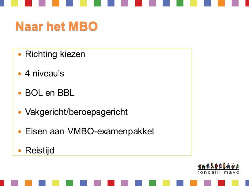 Naar het MBO Richting kiezen 4 niveau's BOL en BBL Vakgericht/beroepsgericht Eisen aan VMBO-examenpakket Reistijd