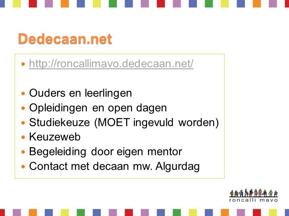 Dedecaan.net http://roncallimavo.dedecaan.net/ Ouders en leerlingen Opleidingen en open dagen Studiekeuze (MOET ingevuld worden) Keuzeweb Begeleiding