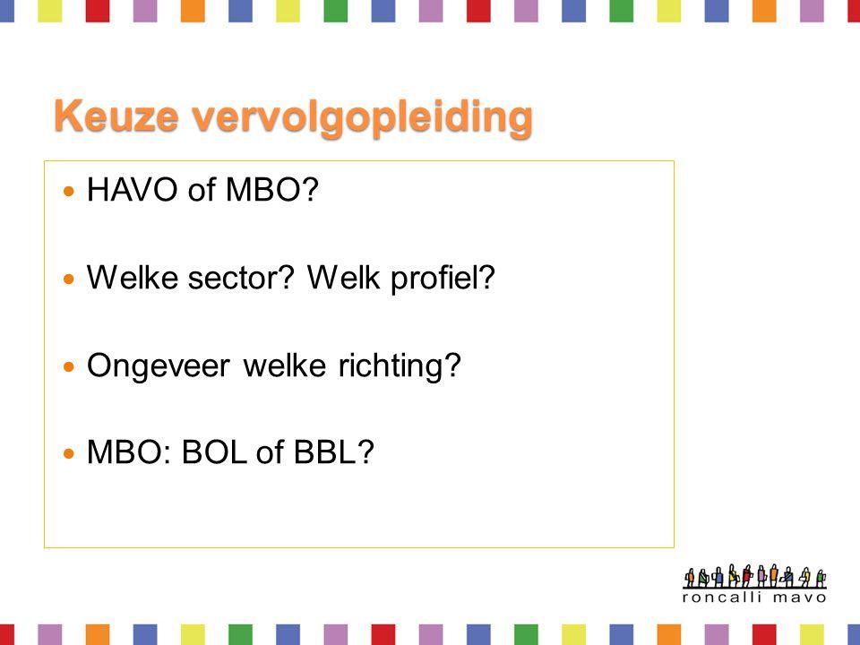 Keuze vervolgopleiding HAVO of MBO? Welke sector? Welk profiel? Ongeveer welke richting? MBO: BOL of BBL?
