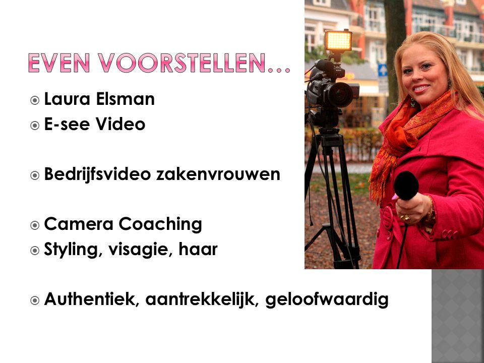  Laura Elsman  E-see Video  Bedrijfsvideo zakenvrouwen  Camera Coaching  Styling, visagie, haar  Authentiek, aantrekkelijk, geloofwaardig