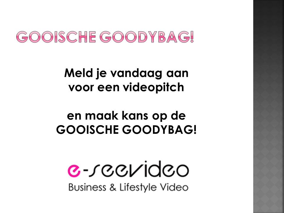 Meld je vandaag aan voor een videopitch en maak kans op de GOOISCHE GOODYBAG!