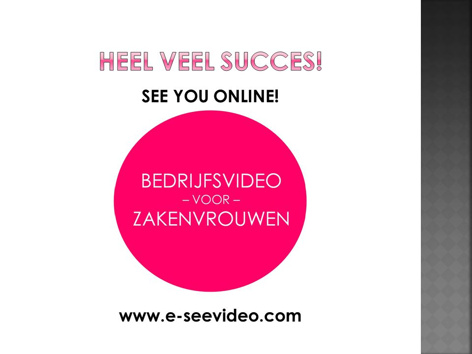 SEE YOU ONLINE! www.e-seevideo.com
