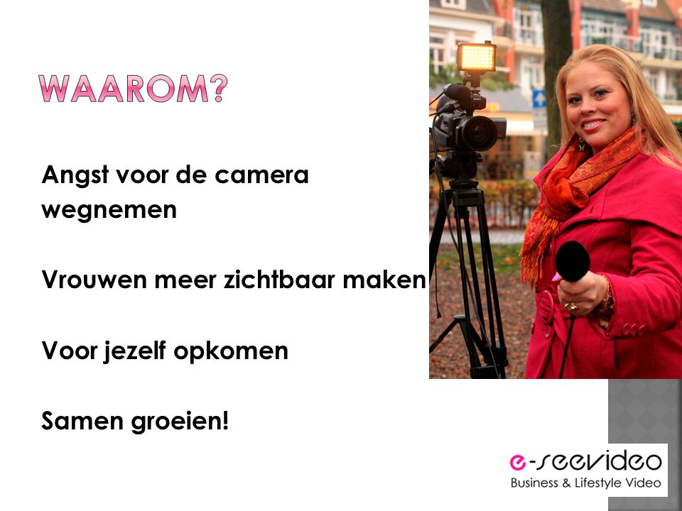 Angst voor de camera wegnemen Vrouwen meer zichtbaar maken Voor jezelf opkomen Samen groeien!